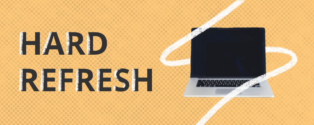 Hard Refresh: How To Reset Your Browser Cache